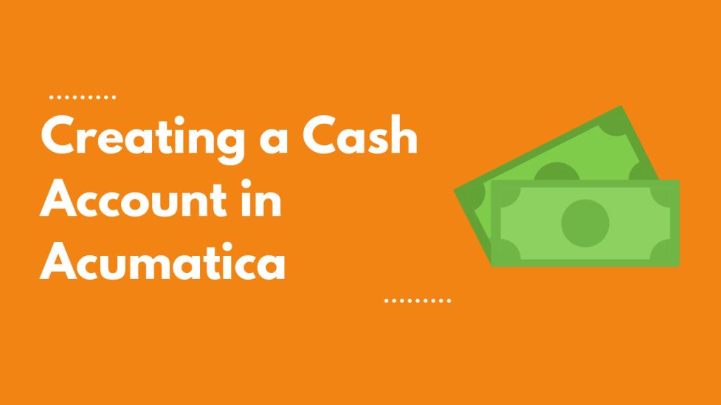creating a cash account in acumatica