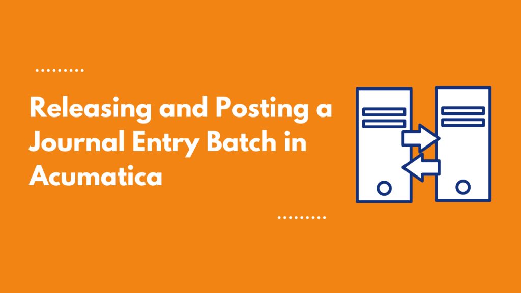 releasing and posting a journal entry batch in acumatica