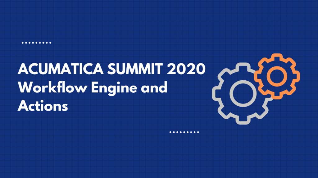 Acumatica Summit 2020 workflow engine and actions