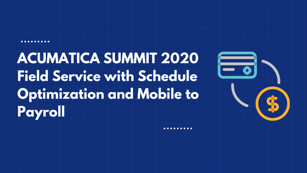Acumatica Summit 2020 field service with schedule optimization and mobile to payroll