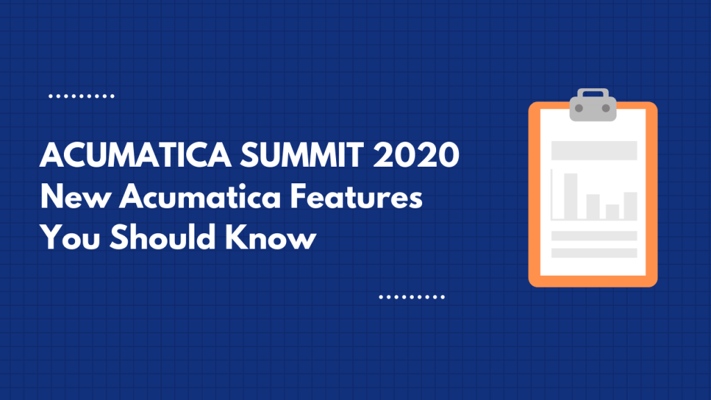 Acumatica Summit 2020 new acumatica features you should know