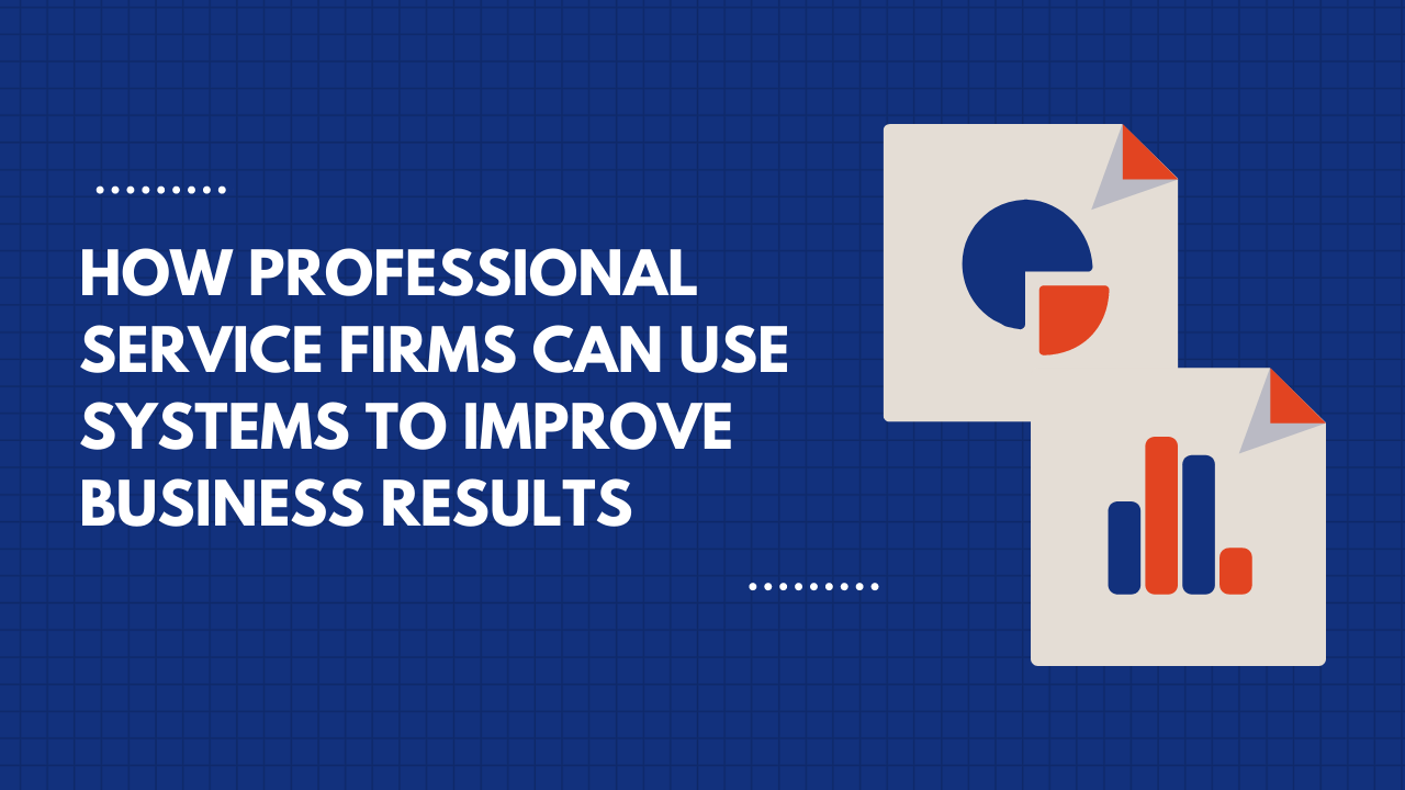 how professional service firms can use systems to improve business results